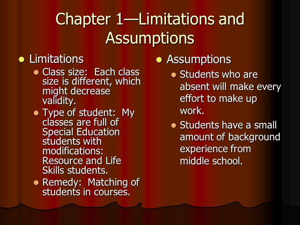 Chapter 1—Limitations and Assumptions Limitations Limitations Class size: Each class size is different, which might decrease validity.