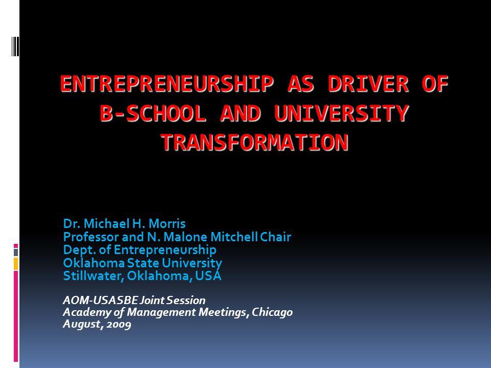 ENTREPRENEURSHIP AS DRIVER OF B-SCHOOL AND UNIVERSITY TRANSFORMATION Dr.