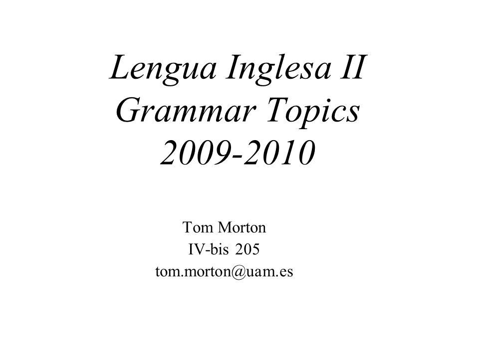 Lengua Inglesa II Grammar Topics 2009-2010 Tom Morton IV-bis 205 tom.morton@uam.es