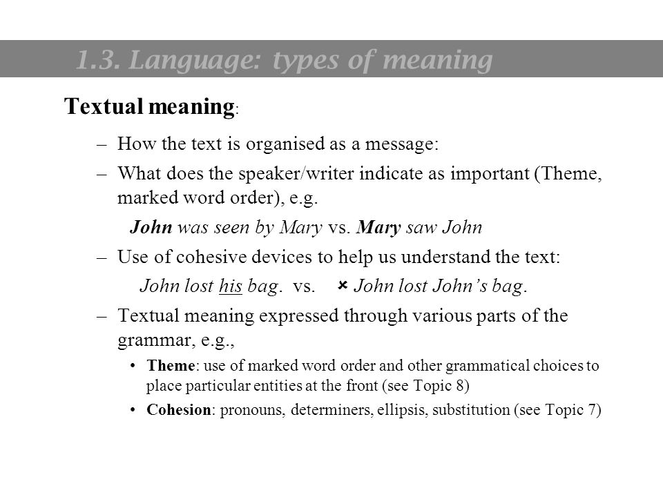 1. Language and communication Textual meaning : –How the text is organised as a message: –What does the speaker/writer indicate as important (Theme, m