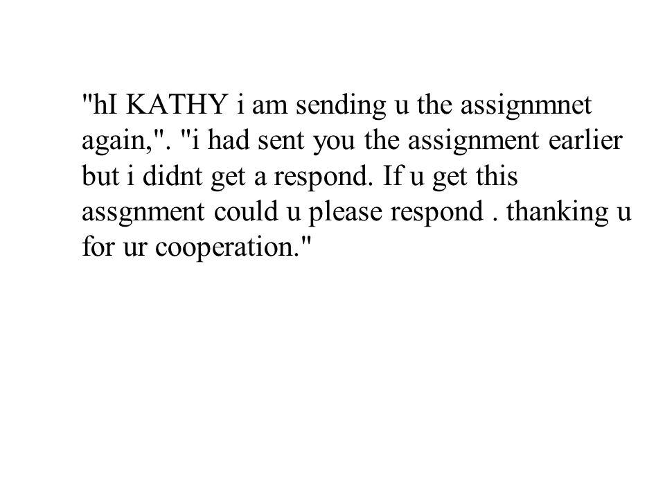 hI KATHY i am sending u the assignmnet again, .