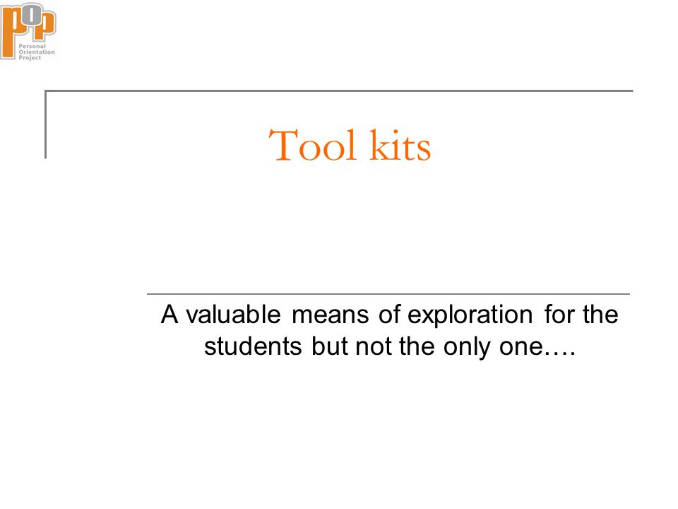 Tool kits A valuable means of exploration for the students but not the only one….