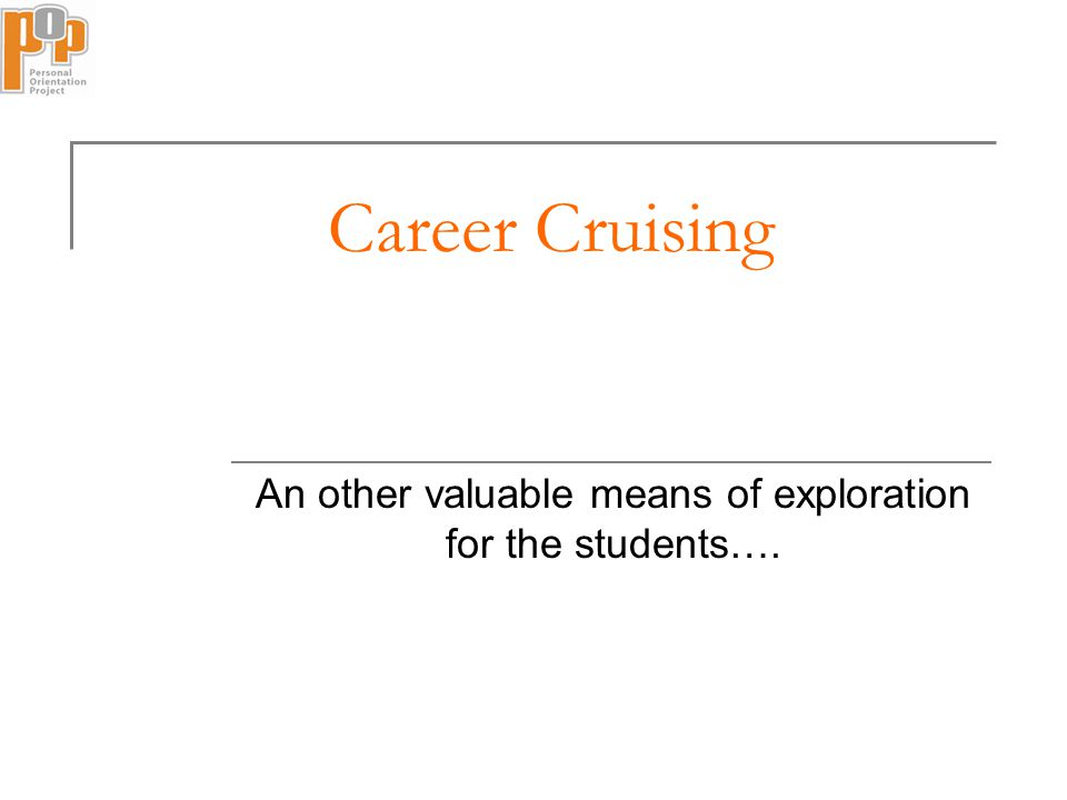 Career Cruising An other valuable means of exploration for the students….