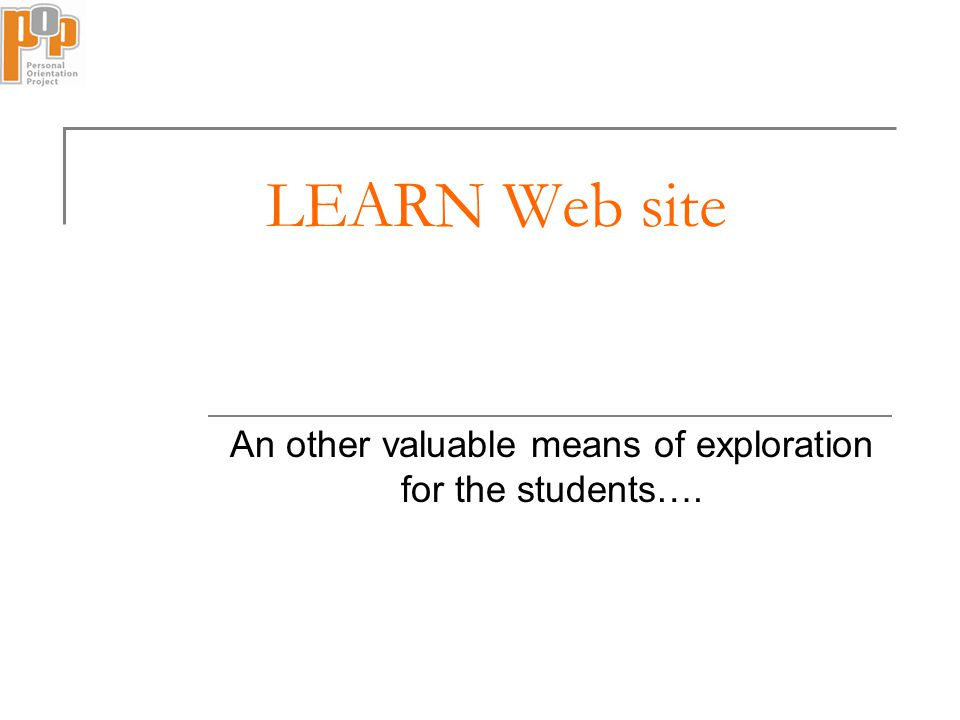 LEARN Web site An other valuable means of exploration for the students….
