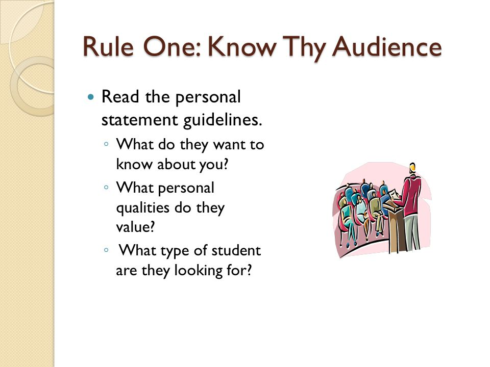 Rule One: Know Thy Audience Read the personal statement guidelines.