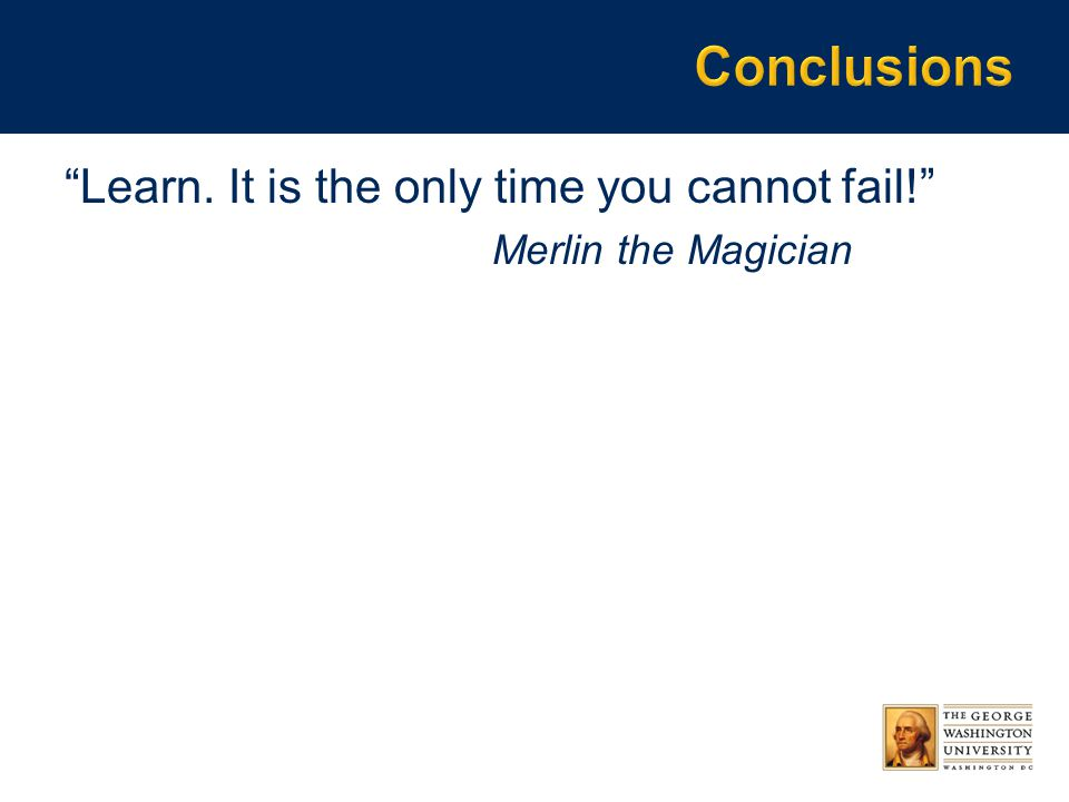 Learn. It is the only time you cannot fail! Merlin the Magician