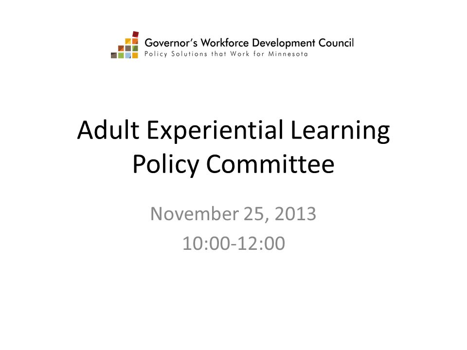 Adult Experiential Learning Policy Committee November 25, 2013 10:00-12:00