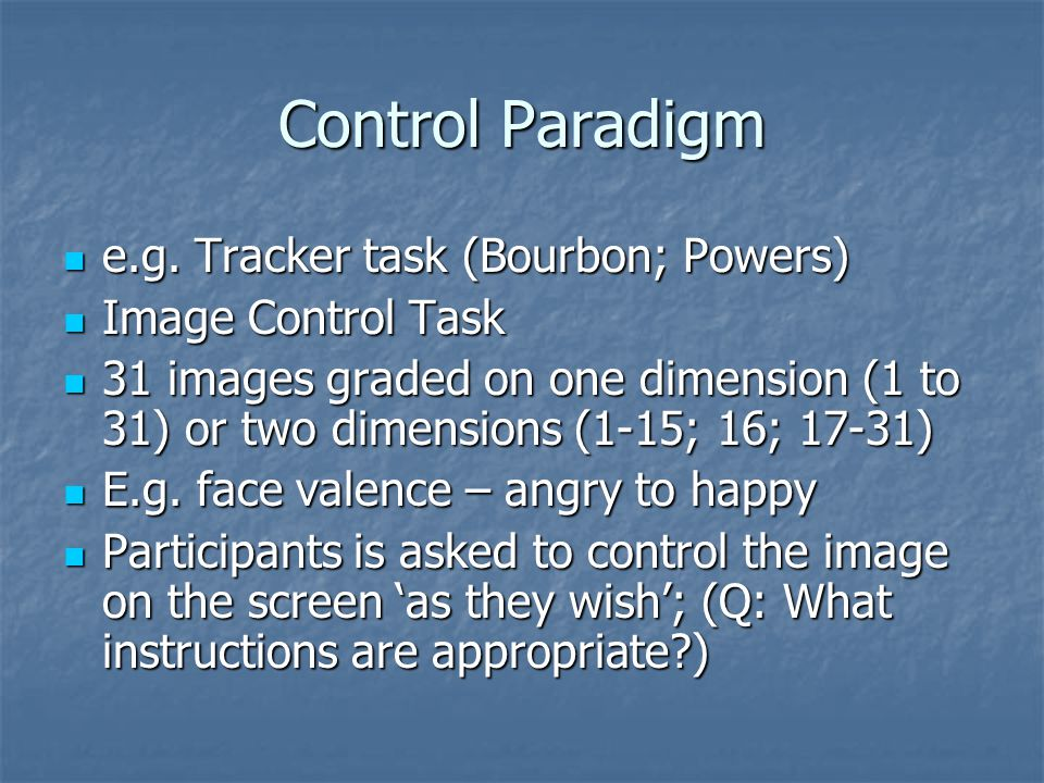 Control Paradigm e.g.Tracker task (Bourbon; Powers) e.g.