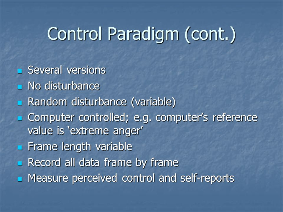 Control Paradigm (cont.) Several versions Several versions No disturbance No disturbance Random disturbance (variable) Random disturbance (variable) Computer controlled; e.g.