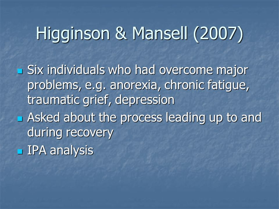 Higginson & Mansell (2007) Six individuals who had overcome major problems, e.g.