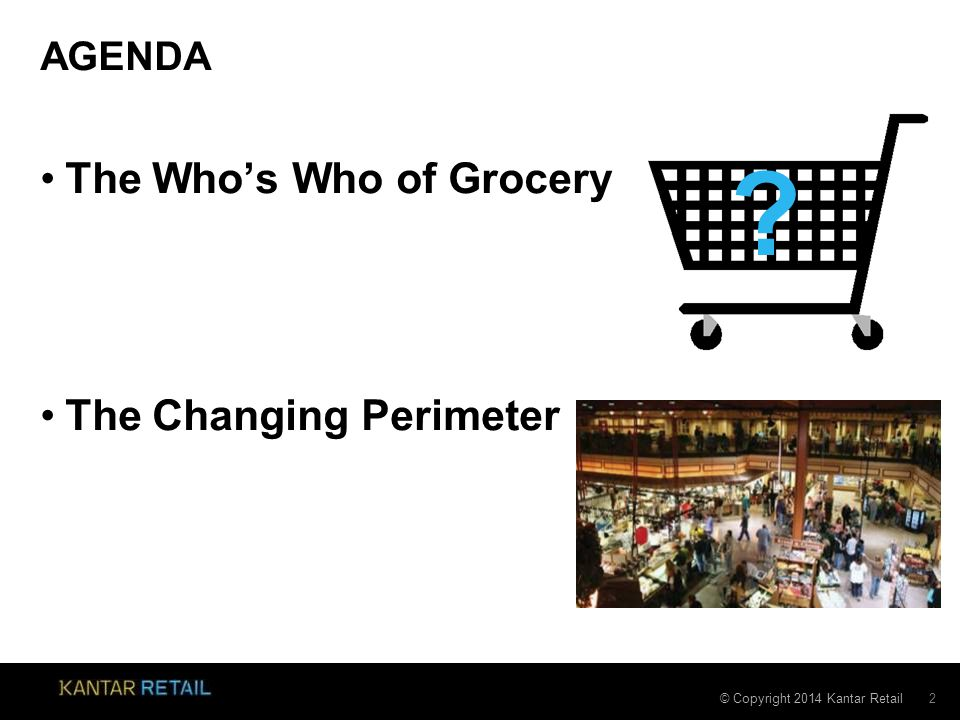 © Copyright 2014 Kantar Retail AGENDA The Who's Who of Grocery The Changing Perimeter 2 ?
