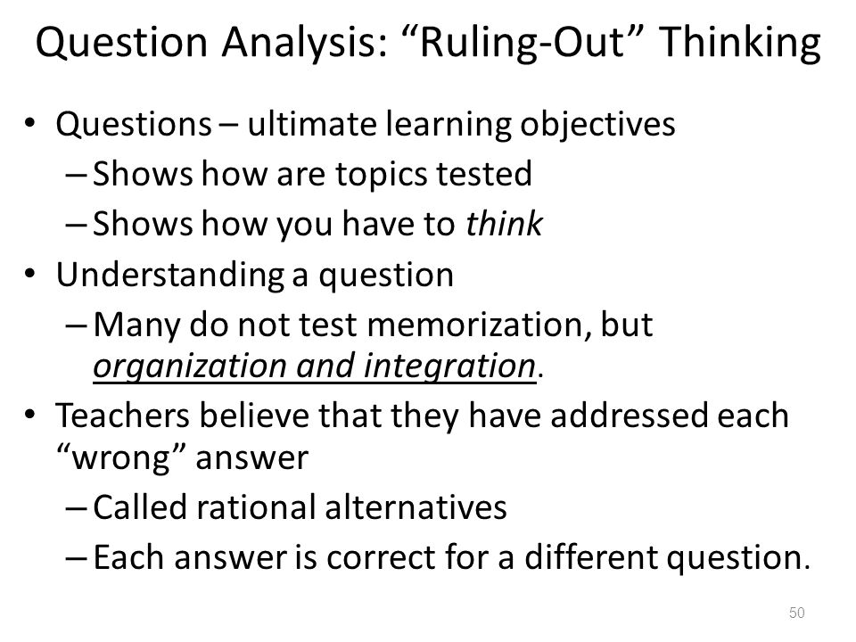 "50 Question Analysis: ""Ruling-Out"" Thinking Questions – ultimate learning objectives – Shows how are topics tested – Shows how you have to think Under"