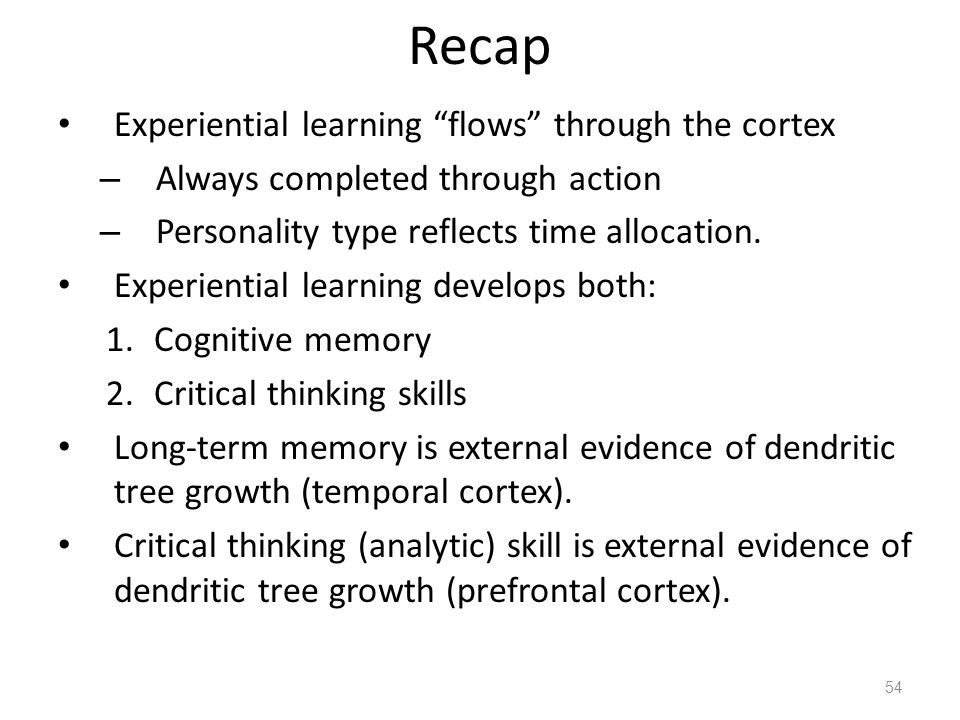 "Recap Experiential learning ""flows"" through the cortex – Always completed through action – Personality type reflects time allocation. Experiential lea"