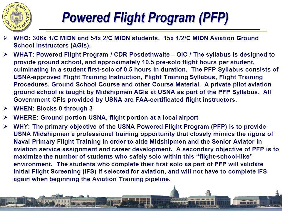 Powered Flight Program (PFP)  WHO: 306x 1/C MIDN and 54x 2/C MIDN students.