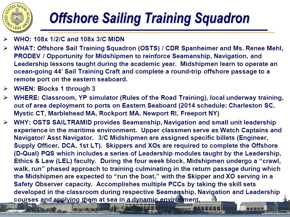 Offshore Sailing Training Squadron  WHO: 108x 1/2/C and 108x 3/C MIDN  WHAT: Offshore Sail Training Squadron (OSTS) / CDR Spanheimer and Ms.