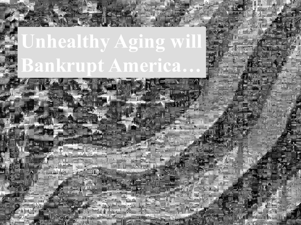 Unhealthy Aging will Bankrupt America…