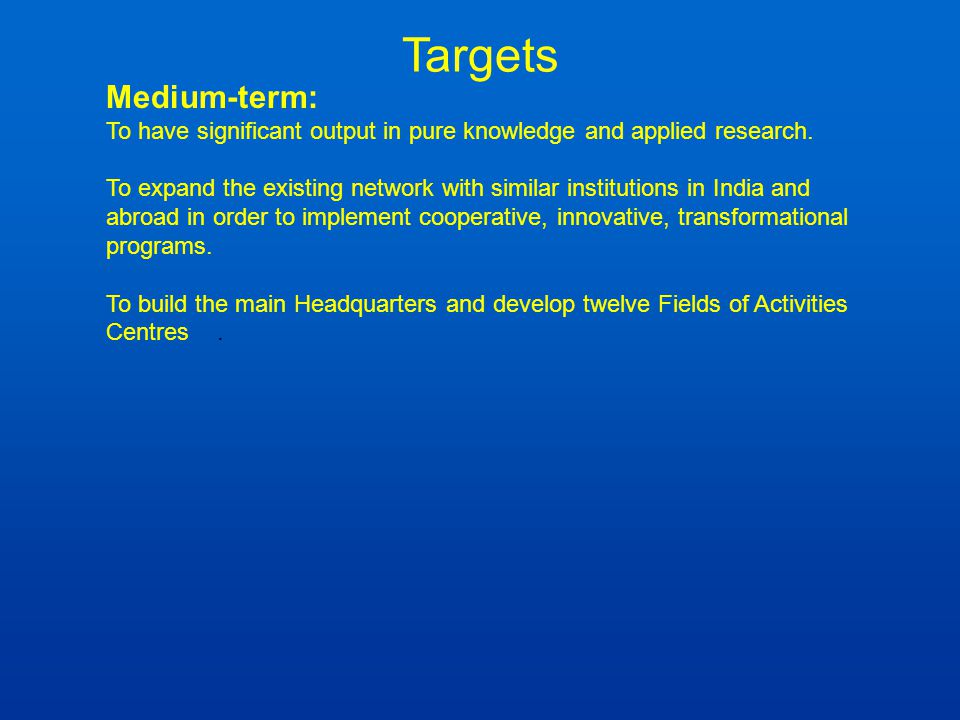Medium-term: To have significant output in pure knowledge and applied research. To expand the existing network with similar institutions in India and