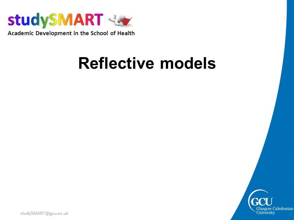 Academic Development in the School of Health studySMART@gcu.ac.uk Reflective models
