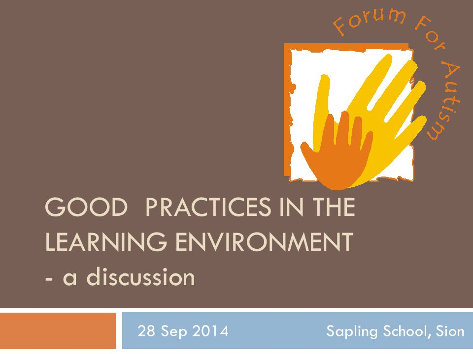 GOOD PRACTICES IN THE LEARNING ENVIRONMENT - a discussion 28 Sep 2014Sapling School, Sion