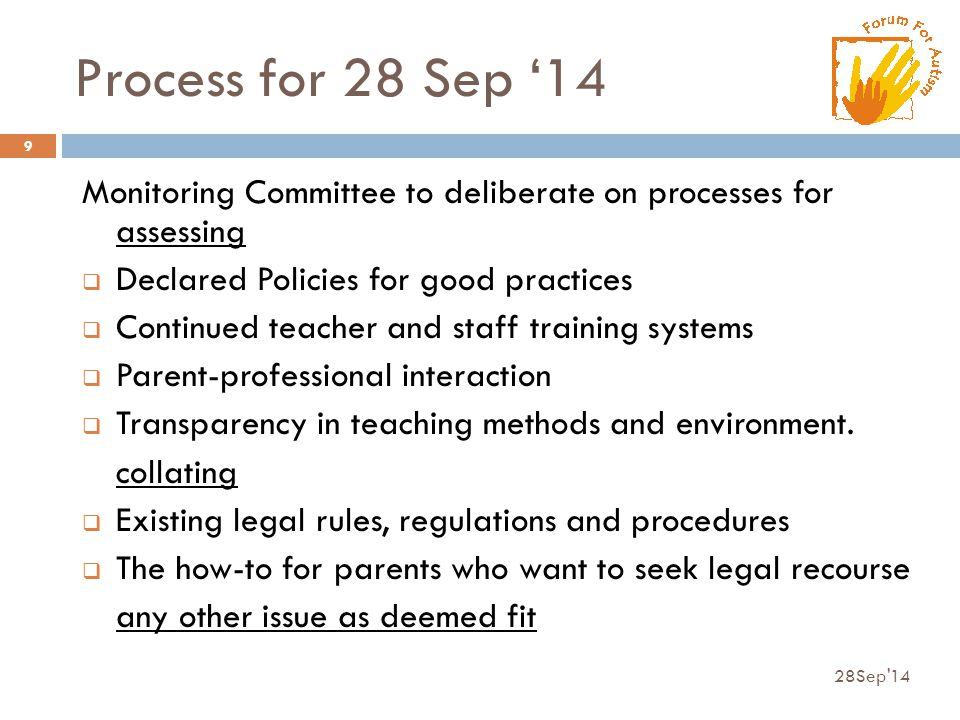Process for 28 Sep '14 Monitoring Committee to deliberate on processes for assessing  Declared Policies for good practices  Continued teacher and staff training systems  Parent-professional interaction  Transparency in teaching methods and environment.