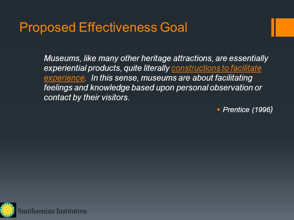 Smithsonian Institution Proposed Effectiveness Goal Museums, like many other heritage attractions, are essentially experiential products, quite litera