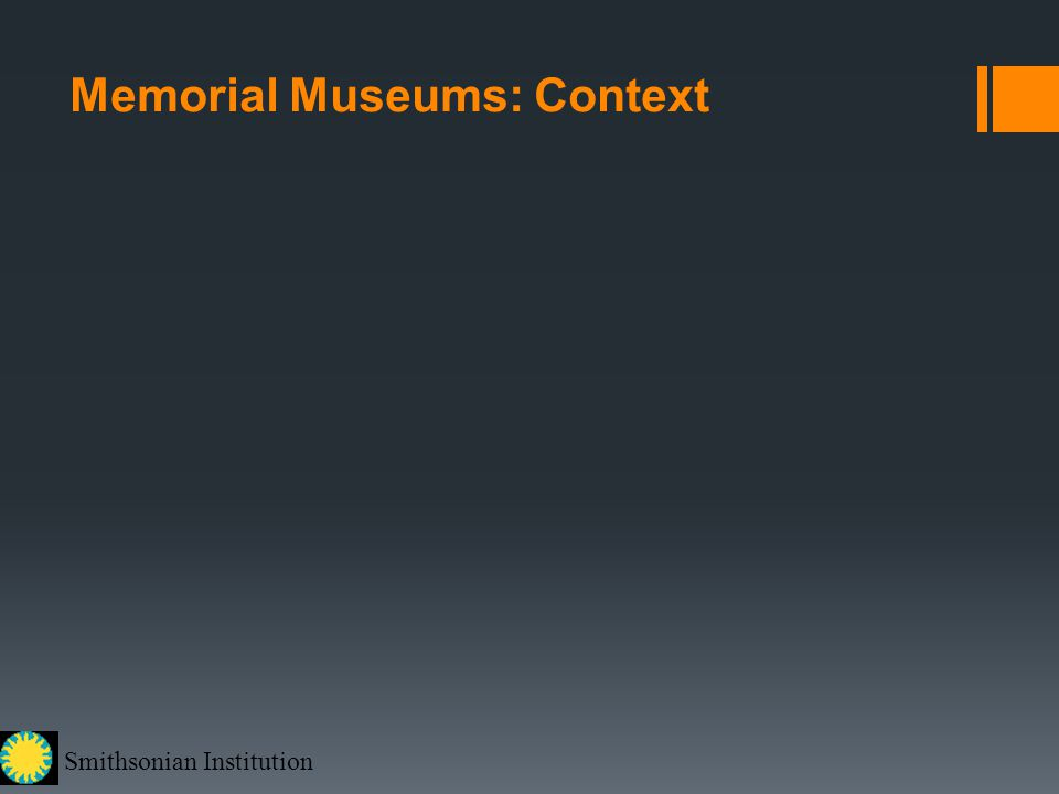 Smithsonian Institution Memorial Museums: Context