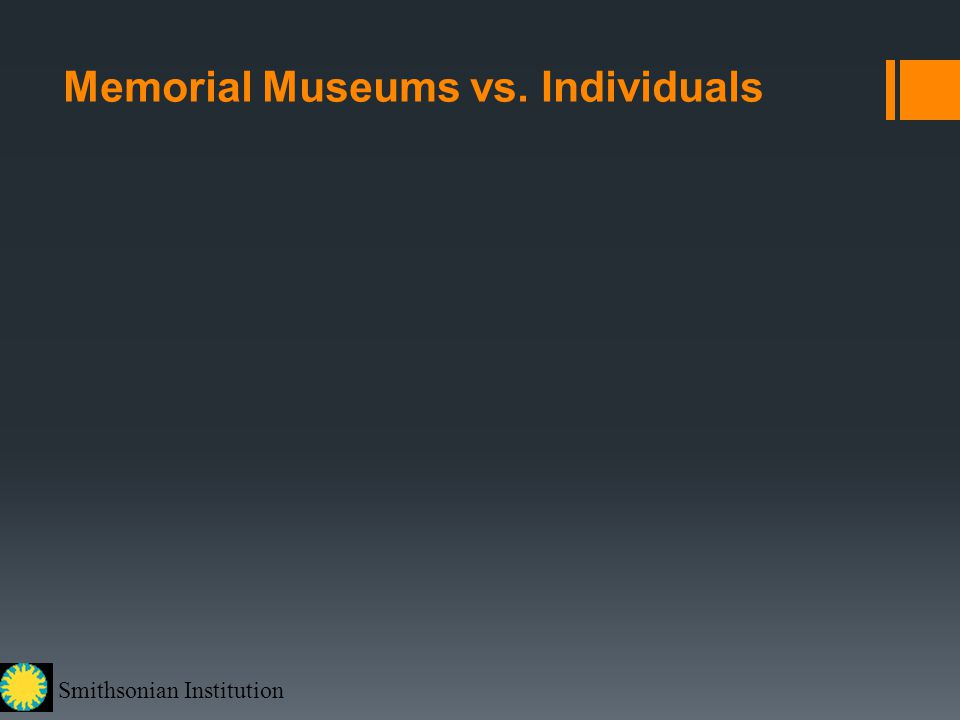 Smithsonian Institution Memorial Museums vs. Individuals
