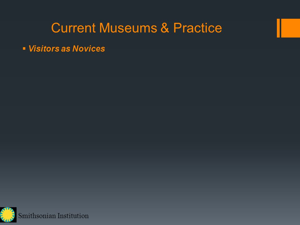 Smithsonian Institution Current Museums & Practice  Visitors as Novices