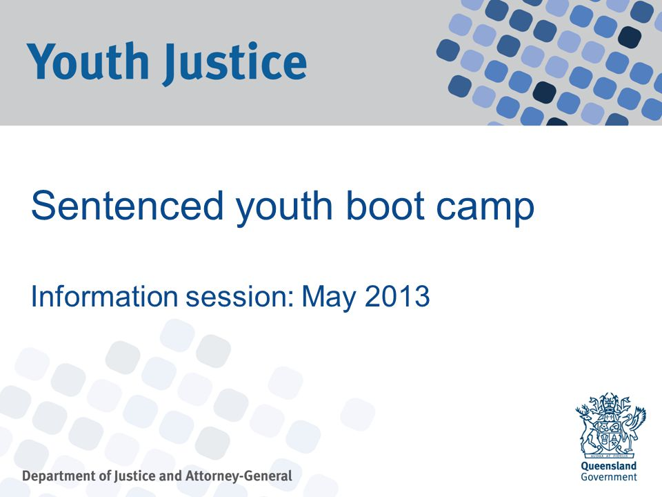 Sentenced youth boot camp Information session: May 2013