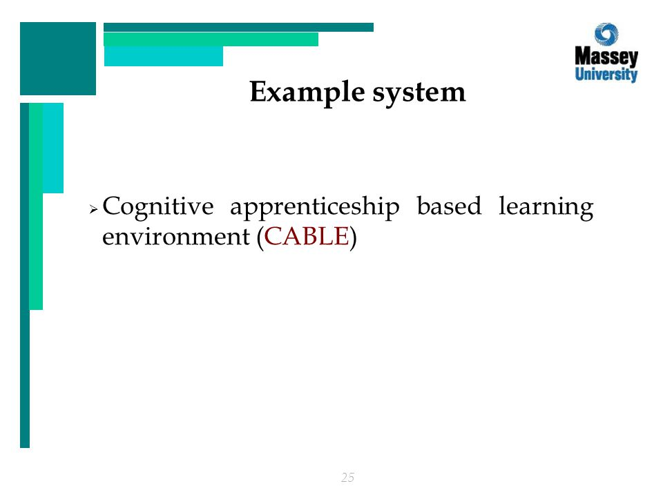 25 Example system  Cognitive apprenticeship based learning environment (CABLE)