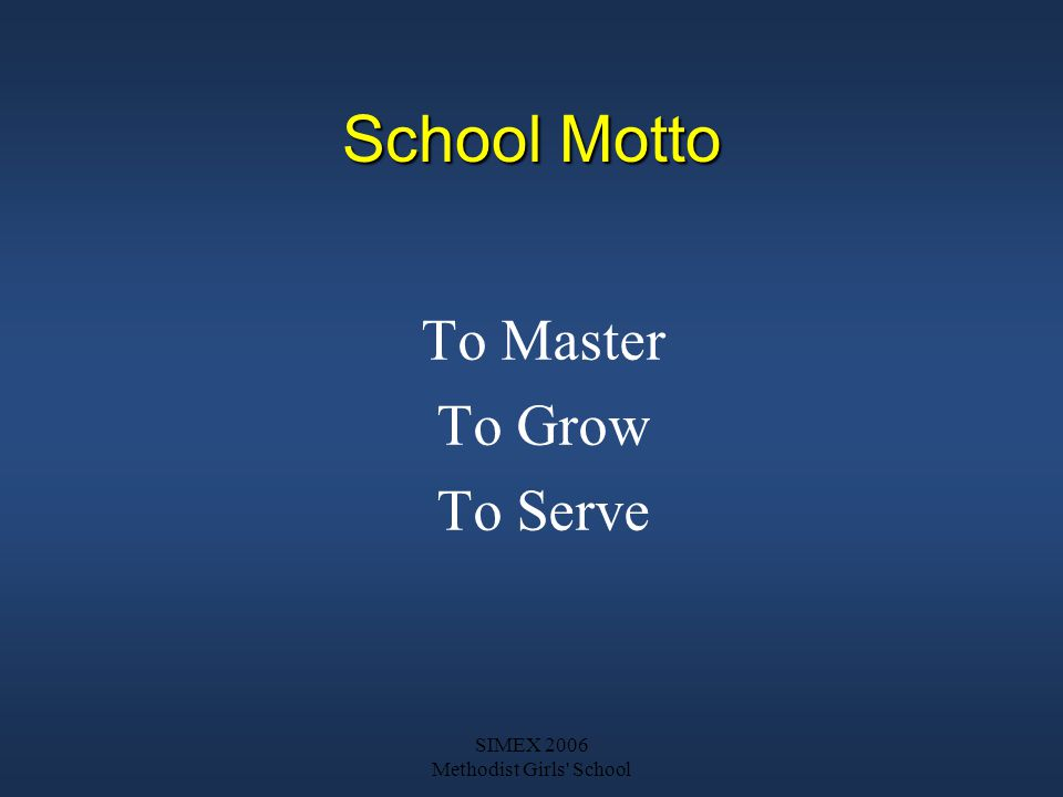 SIMEX 2006 Methodist Girls School School Motto To Master To Grow To Serve