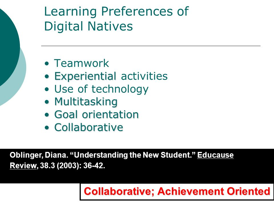 Learning Preferences of Digital Natives Teamwork ExperientialExperiential activities Use of technology MultitaskingMultitasking Goal orientationGoal o
