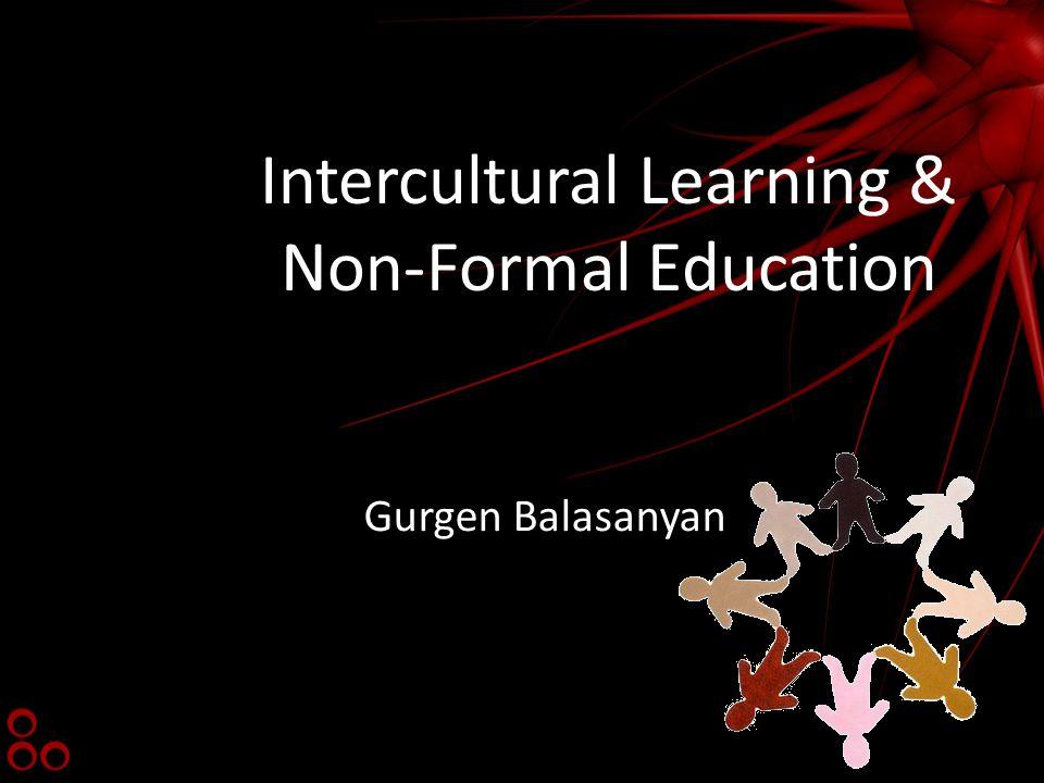 Intercultural Learning & Non-Formal Education Gurgen Balasanyan