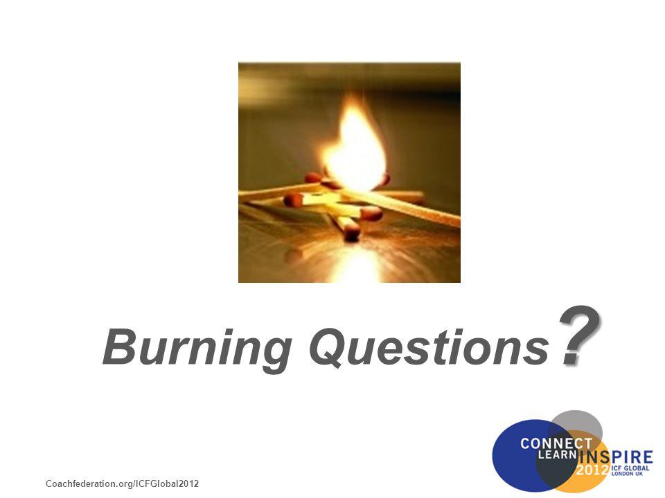 Coachfederation.org/ICFGlobal2012 Burning Questions