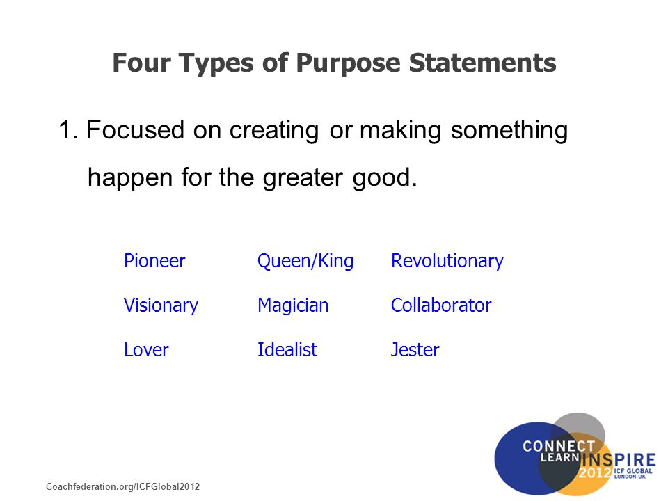 Coachfederation.org/ICFGlobal2012 Four Types of Purpose Statements 1.