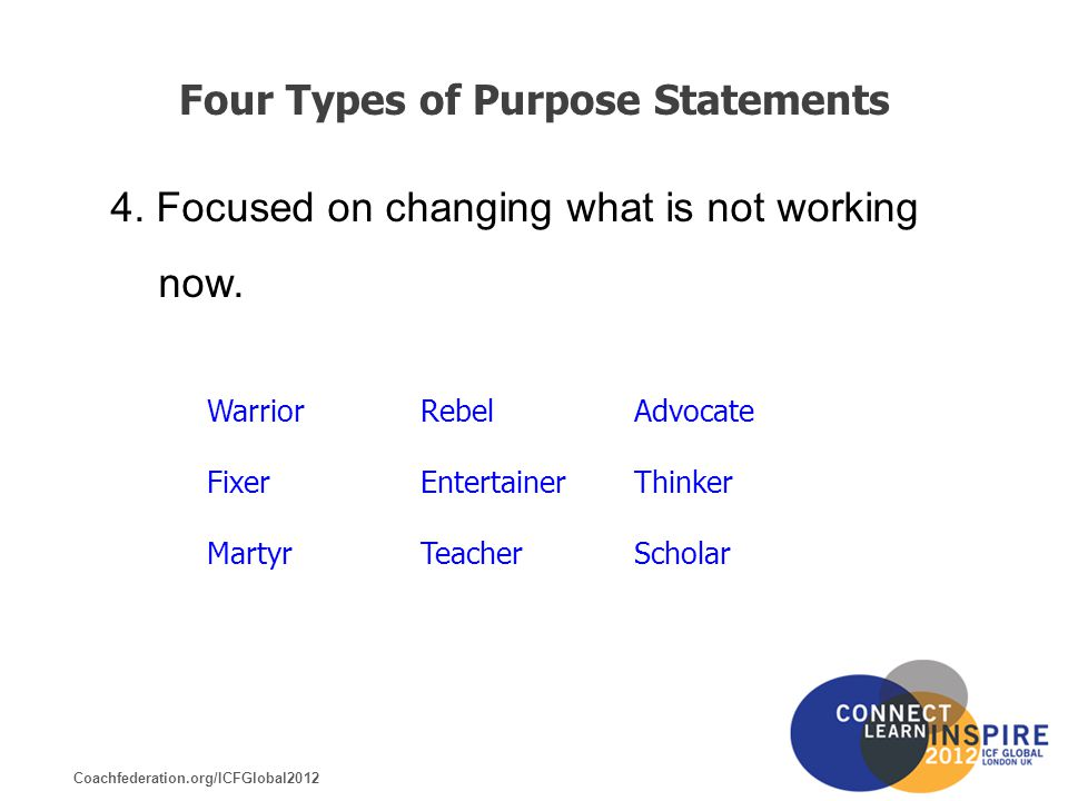 Coachfederation.org/ICFGlobal2012 Four Types of Purpose Statements 4.