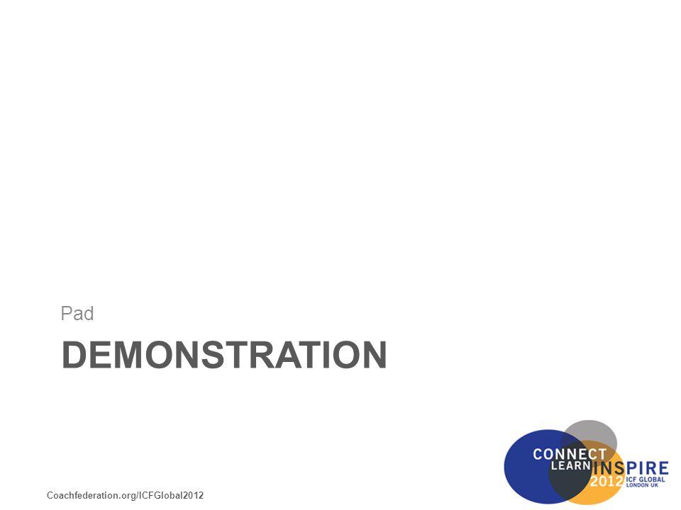 Coachfederation.org/ICFGlobal2012 DEMONSTRATION Pad