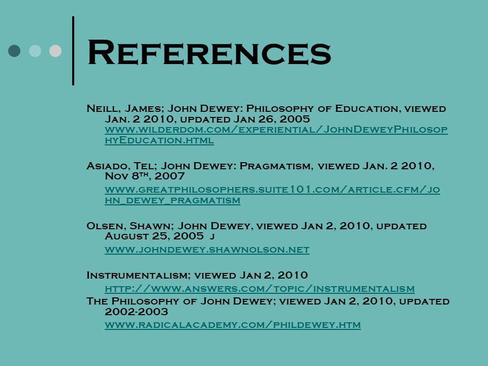 References Neill, James; John Dewey: Philosophy of Education, viewed Jan.