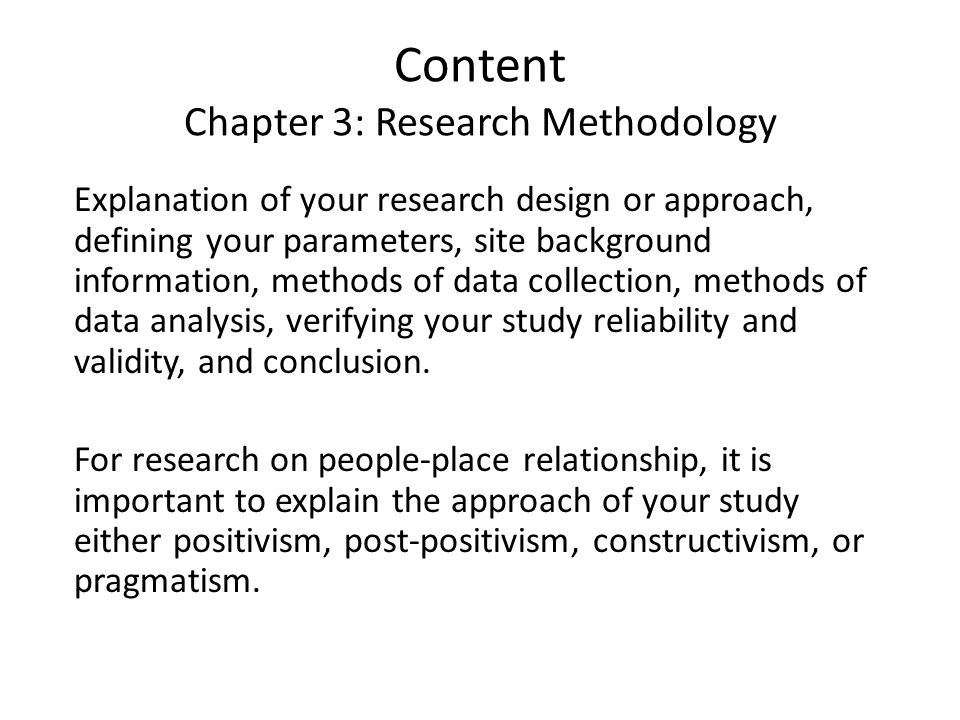 Content Chapter 3: Research Methodology Explanation of your research design or approach, defining your parameters, site background information, method