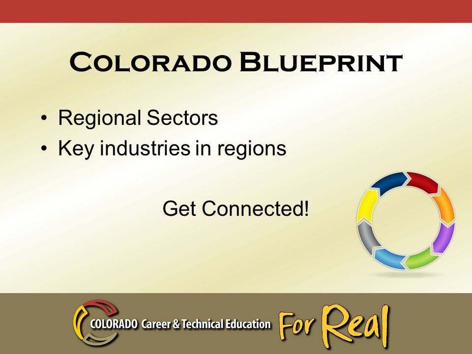 Colorado Blueprint Regional Sectors Key industries in regions Get Connected!