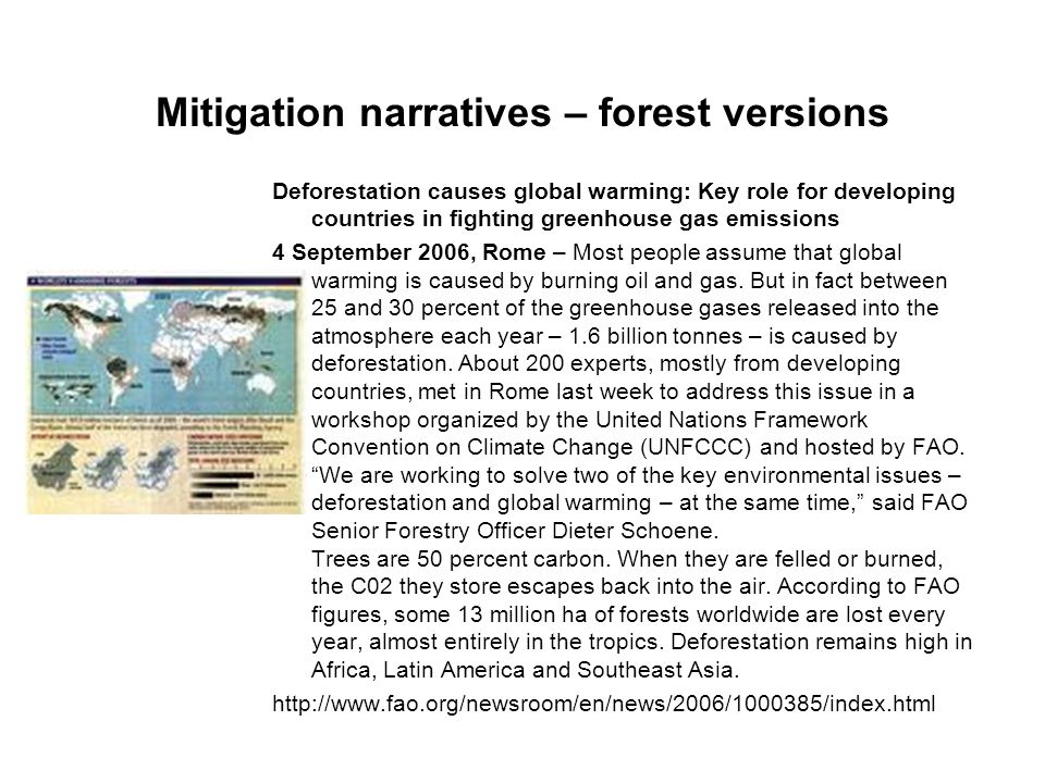 Mitigation narratives – forest versions Deforestation causes global warming: Key role for developing countries in fighting greenhouse gas emissions 4 September 2006, Rome – Most people assume that global warming is caused by burning oil and gas.