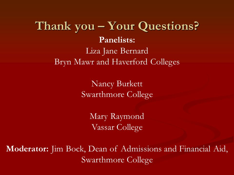 Thank you – Your Questions? Panelists: Liza Jane Bernard Bryn Mawr and Haverford Colleges Nancy Burkett Swarthmore College Mary Raymond Vassar College