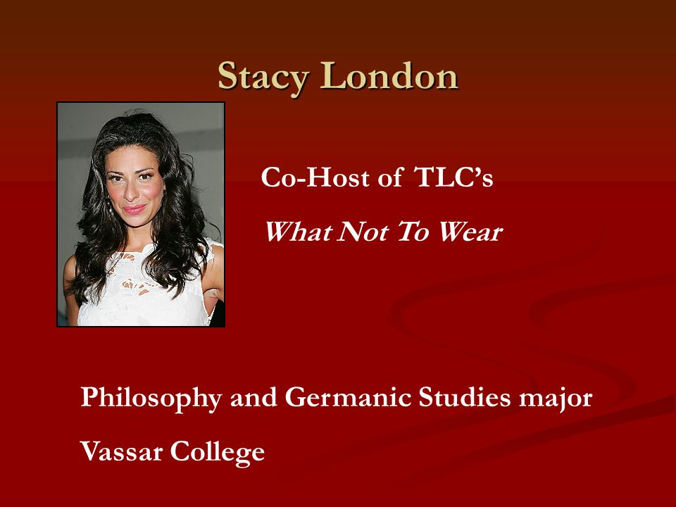 Stacy London Co-Host of TLC's What Not To Wear Philosophy and Germanic Studies major Vassar College