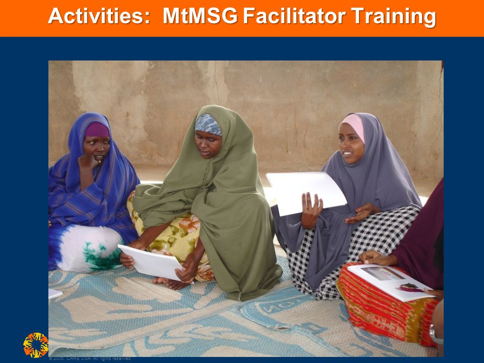 © 2005, CARE USA. All rights reserved. Activities: MtMSG Facilitator Training