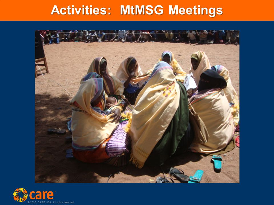 © 2005, CARE USA. All rights reserved. Activities: MtMSG Meetings