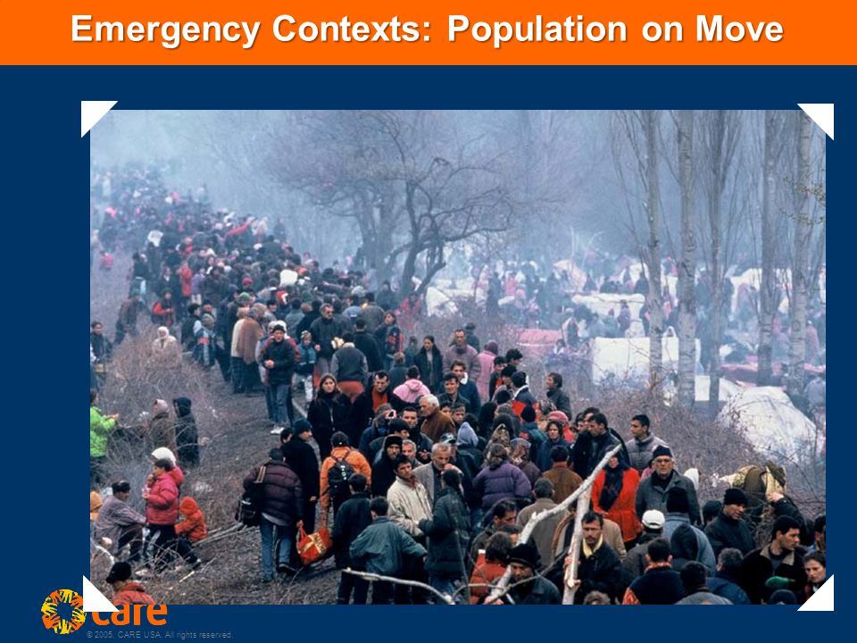 © 2005, CARE USA. All rights reserved. Emergency Contexts: Population on Move