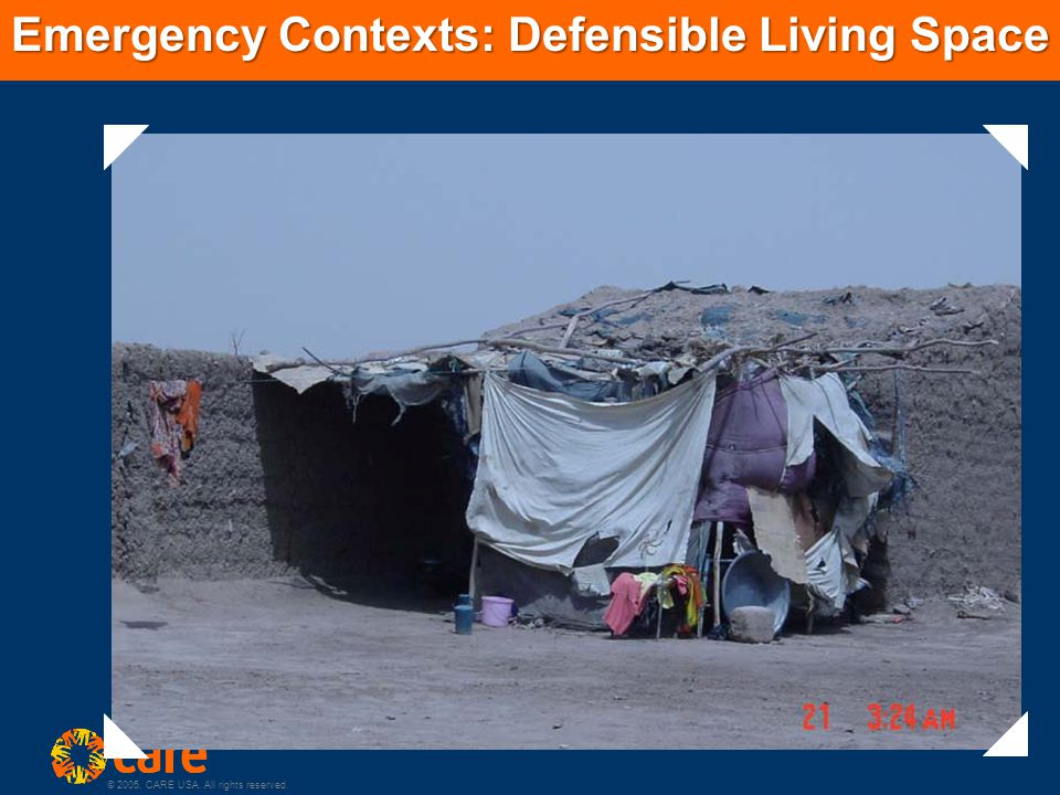 © 2005, CARE USA. All rights reserved. Emergency Contexts: Defensible Living Space