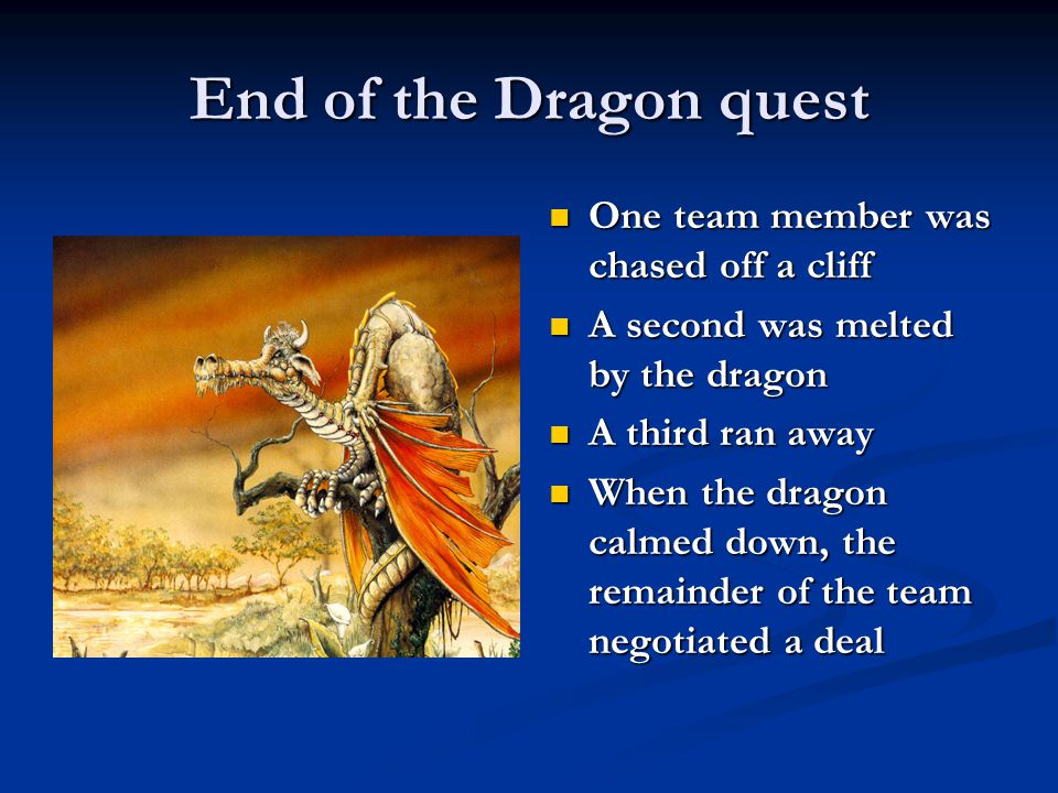 End of the Dragon quest One team member was chased off a cliff A second was melted by the dragon A third ran away When the dragon calmed down, the rem