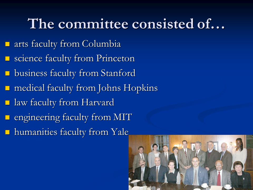 The committee consisted of… arts faculty from Columbia arts faculty from Columbia science faculty from Princeton science faculty from Princeton busine