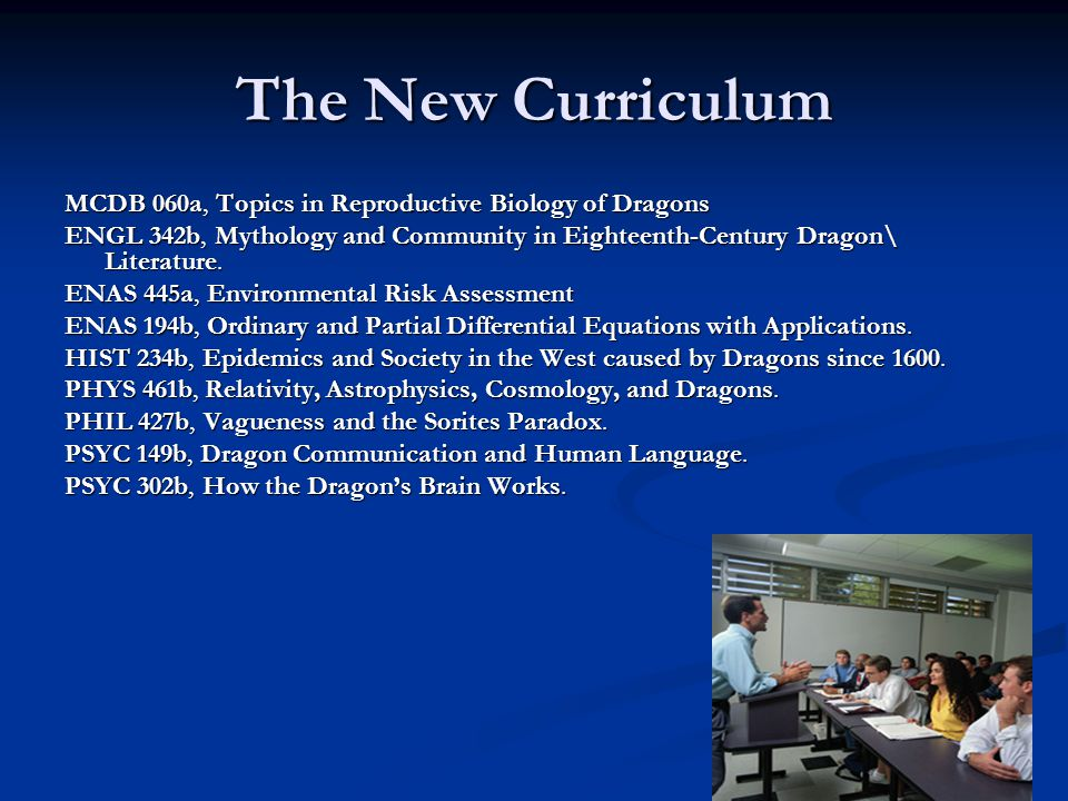 The New Curriculum MCDB 060a, Topics in Reproductive Biology of Dragons ENGL 342b, Mythology and Community in Eighteenth-Century Dragon\ Literature.